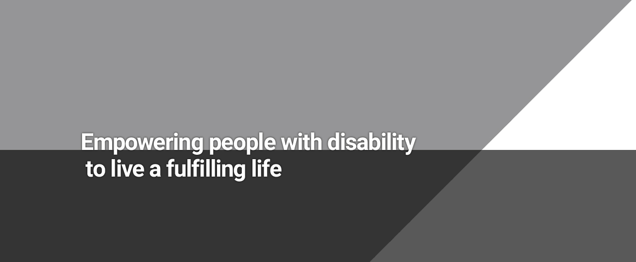 Empowering people with disability to live a fulfilling life